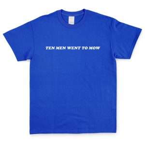 Ten Men Went To Mow T Shirt