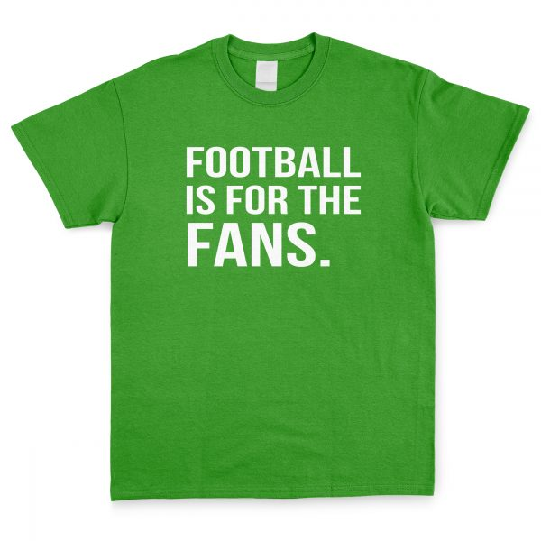 Football Is For The Fans T Shirt