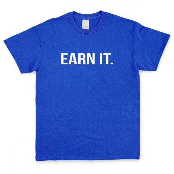 Earn It T Shirt